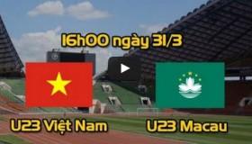 Link xem trực tiếp trận đấu: U23 Việt Nam – U23 Macau