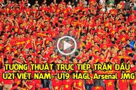 Link xem trực tiếp trận đấu U21 Việt Nam - U19 HAGL Arsenal JMG
