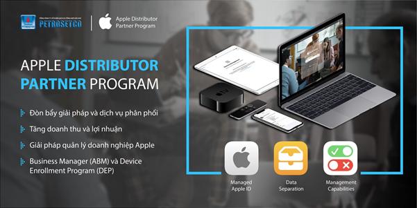 """PETROSETCO triển khai chương trình """"Distributor Partner Program"""" của Apple từ đầu năm 2021"""