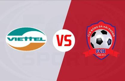 Kênh xem trực tiếp Viettel vs Hải Phòng, vòng 1 V-League 2021