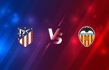 Kênh xem trực tiếp Atletico Madrid vs Valencia, vòng 20 La Liga 2020-2021