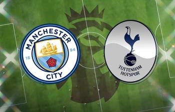 Xem trực tiếp Man City vs Tottenham ở đâu?