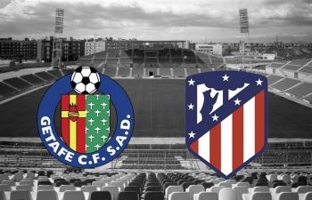 Xem trực tiếp Getafe vs Atletico Madrid ở đâu?