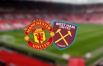 Xem trực tiếp Man Utd vs West Ham ở đâu?