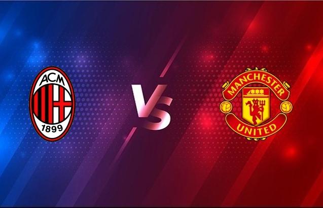 Xem trực tiếp AC Milan vs Man Utd ở đâu?