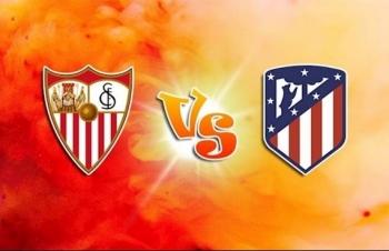 Xem trực tiếp Sevilla vs Atletico Madrid ở đâu?