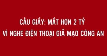 """Hà Nội: Người đàn ông mất 2,6 tỷ đồng sau cú điện thoại của """"người lạ"""""""