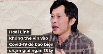"""""""Hoài Linh không thể vin vào Covid-19 bao biện chậm giải ngân 13 tỷ đồng"""""""