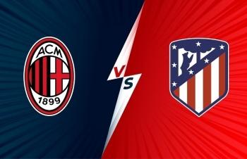 Link xem trực tiếp AC Milan vs Atletico Madrid (Cup C1 Châu Âu), 2h ngày 29/9