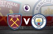 Xem trực tiếp West Ham Utd vs Man City ở đâu?